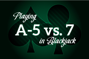 Playing A-5 vs 7 in Blackjack