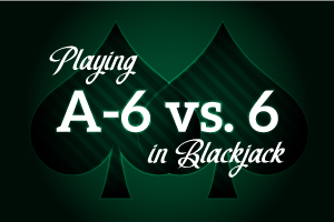 Playing A-6 vs 6 in Blackjack