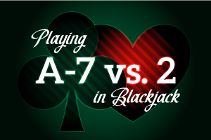 Playing A-7 vs 2 in Blackjack