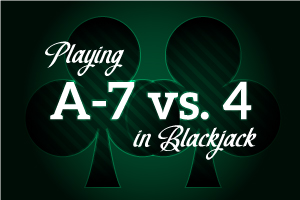 Playing A-7 vs 4 in Blackjack