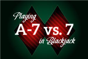 Playing A-7 vs 7 in Blackjack