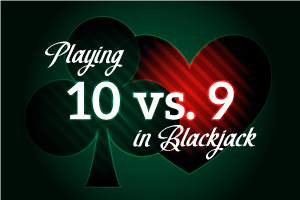 Playing 10 vs 9 in Blackjack