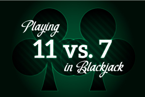 Playing 11 vs 7 in Blackjack