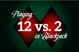 Playing 12 vs 2 in Blackjack