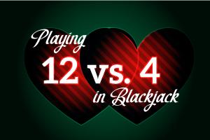 Playing 12 vs 4 in Blackjack