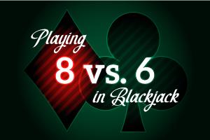 Playing 8 vs 6 in Blackjack