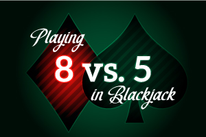 Playing 8 vs 5 in Blackjack