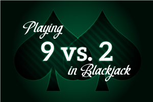 Playing 9 vs 2 in Blackjack