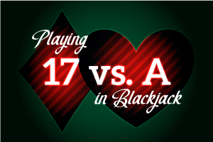 Playing 17 vs A in Blackjack