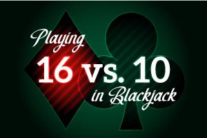 Playing 16 vs 10 in Blackjack