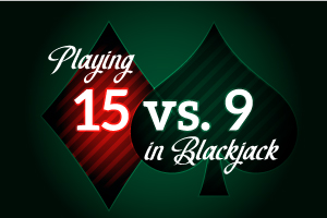 Playing 15 vs 9 in Blackjack