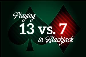 Playing 13 vs 7 in Blackjack