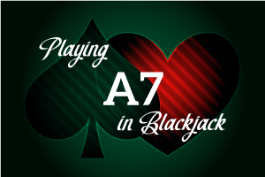 Playing A7 in Blackjack