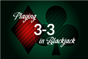 Playing 3-3 in Blackjack