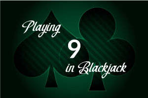 Playing 9 in Blackjack