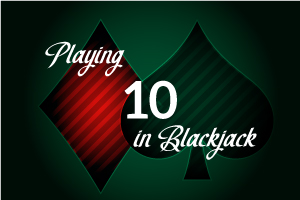 Playing 10 in Blackjack