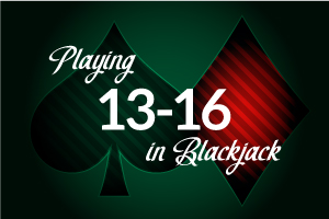 Playing 13 - 16 in Blackjack