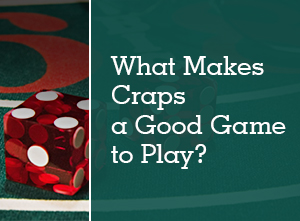 What makes Craps a Good Game to play